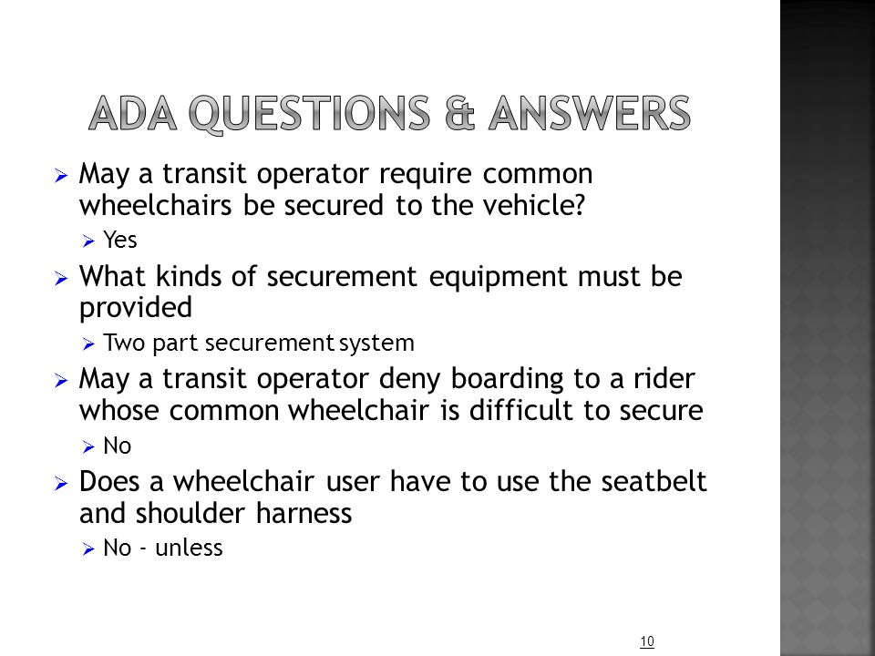  May a transit operator require common wheelchairs be secured to the vehicle?  Yes  What kinds of securement equipment must be provided  Two part