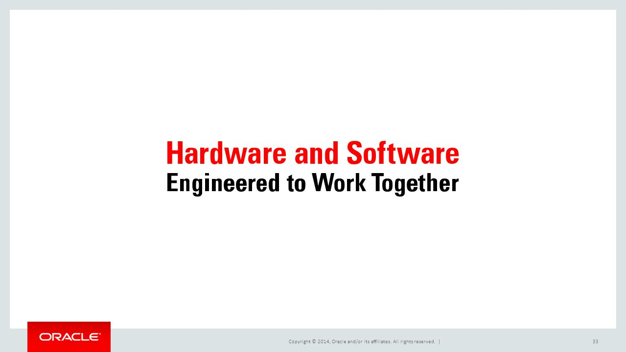 Copyright © 2014, Oracle and/or its affiliates. All rights reserved.  33