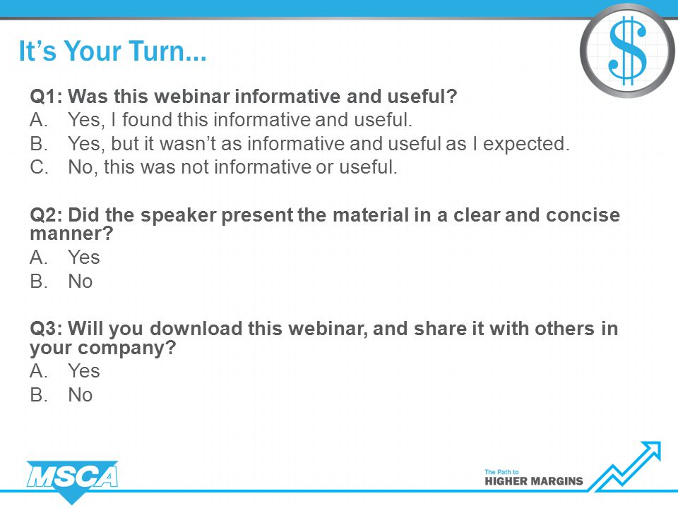 It's Your Turn… Q1: Was this webinar informative and useful.