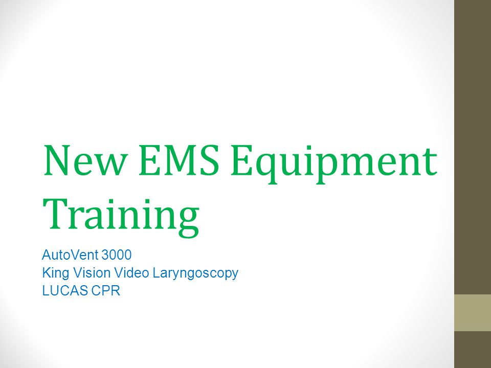 Goals BLS Providers - To become familiar with the use and set-up of the AutoVent 3000, King Vision Laryngoscope, and proficient with the LUCAS Chest Compression System ALS Providers – To become proficient with the use and set-up of the AutoVent 3000, King Vision Laryngoscope, and LUCAS Chest Compression System 2014 2
