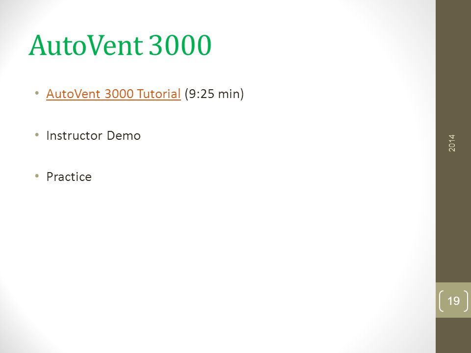 AutoVent 3000 AutoVent 3000 Tutorial (9:25 min) AutoVent 3000 Tutorial Instructor Demo Practice 2014 19