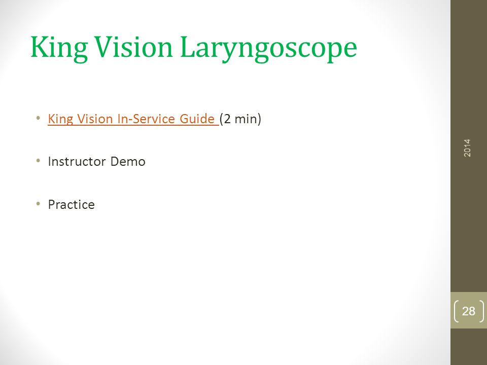 King Vision Laryngoscope King Vision In-Service Guide (2 min) King Vision In-Service Guide Instructor Demo Practice 2014 28
