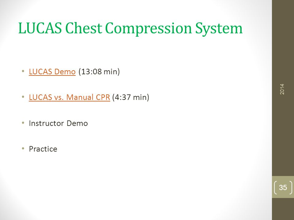 LUCAS Chest Compression System LUCAS Demo (13:08 min) LUCAS Demo LUCAS vs. Manual CPR (4:37 min) LUCAS vs. Manual CPR Instructor Demo Practice 2014 35