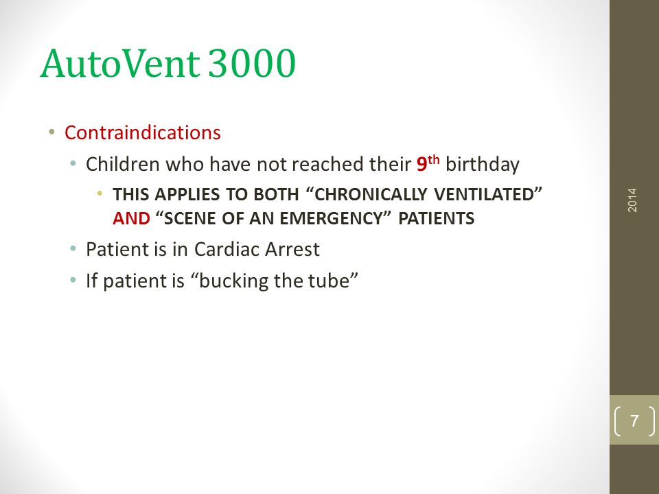 "AutoVent 3000 Contraindications Children who have not reached their 9 th birthday THIS APPLIES TO BOTH ""CHRONICALLY VENTILATED"" AND ""SCENE OF AN EMERG"
