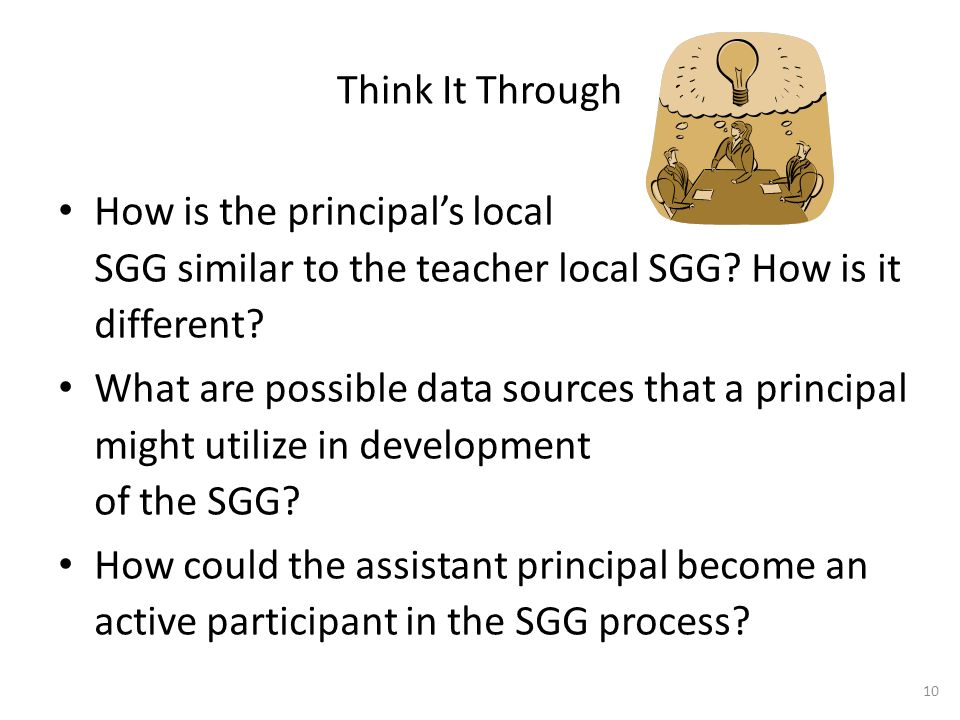 Think It Through How is the principal's local SGG similar to the teacher local SGG? How is it different? What are possible data sources that a princip