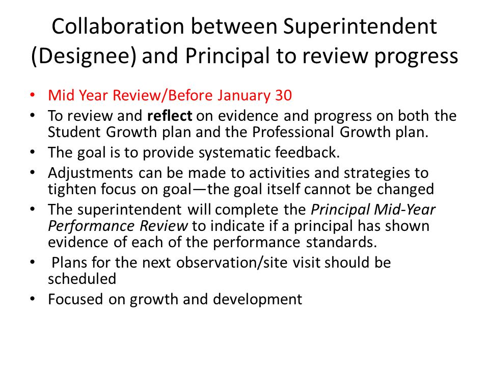 Collaboration between Superintendent (Designee) and Principal to review progress Mid Year Review/Before January 30 To review and reflect on evidence a