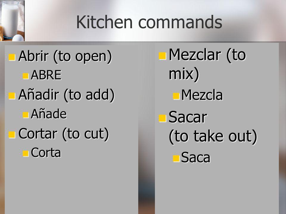 Kitchen commands Abrir (to open) Abrir (to open) ABRE ABRE Añadir (to add) Añadir (to add) Añade Añade Cortar (to cut) Cortar (to cut) Corta Corta Mez