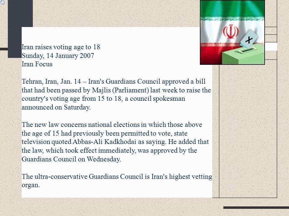 Iran raises voting age to 18 Sunday, 14 January 2007 Iran Focus Tehran, Iran, Jan.