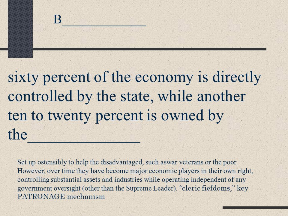 sixty percent of the economy is directly controlled by the state, while another ten to twenty percent is owned by the______________ B_____________ Set