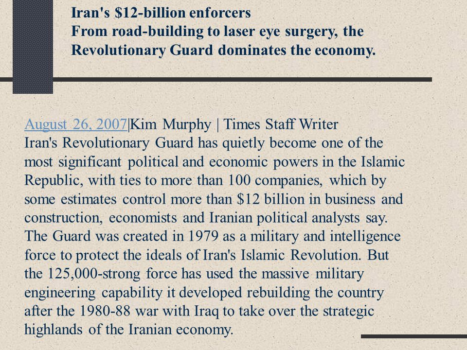 Iran s $12-billion enforcers From road-building to laser eye surgery, the Revolutionary Guard dominates the economy.