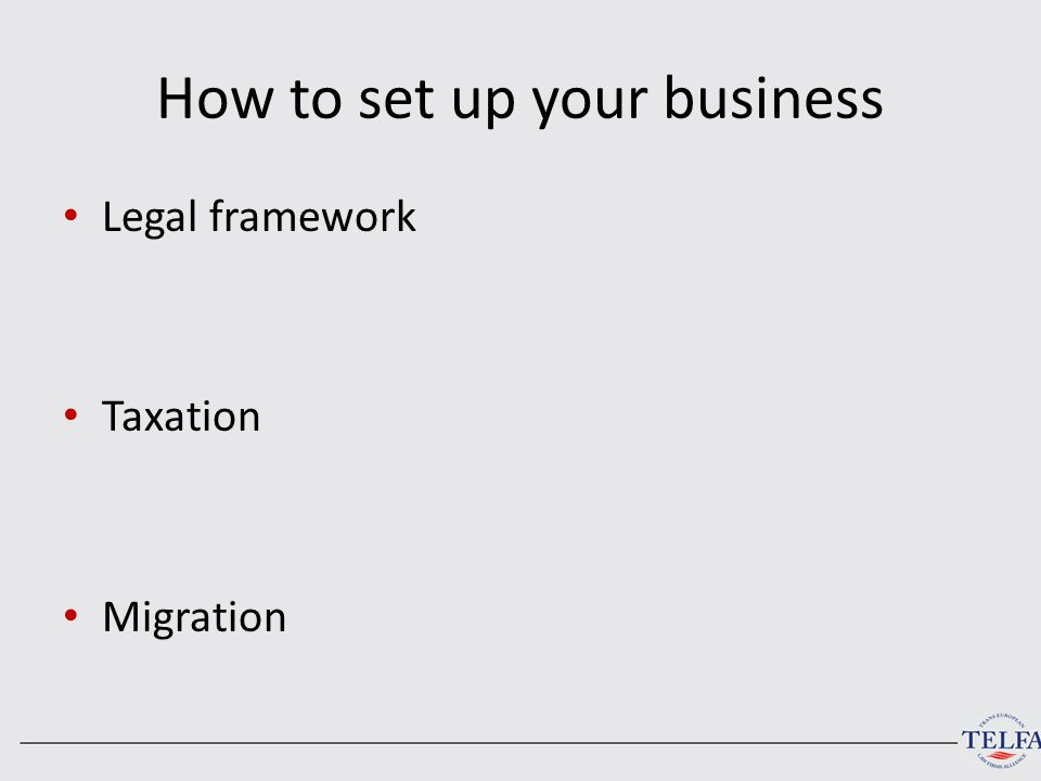How to set up your business Legal framework Taxation Migration