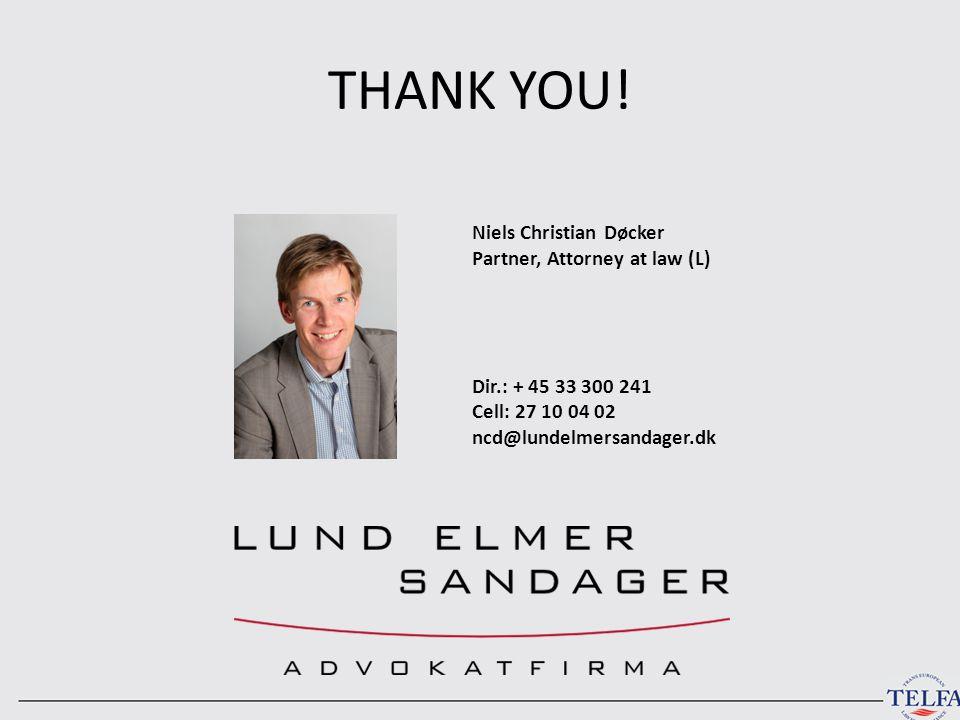 THANK YOU! Niels Christian Døcker Partner, Attorney at law (L) Dir.: + 45 33 300 241 Cell: 27 10 04 02 ncd@lundelmersandager.dk