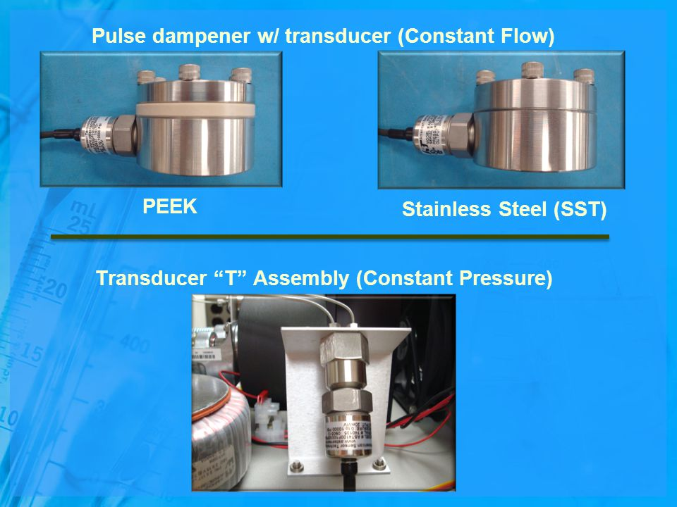 Pulse dampener w/ transducer (Constant Flow) Transducer T Assembly (Constant Pressure) PEEK Stainless Steel (SST)