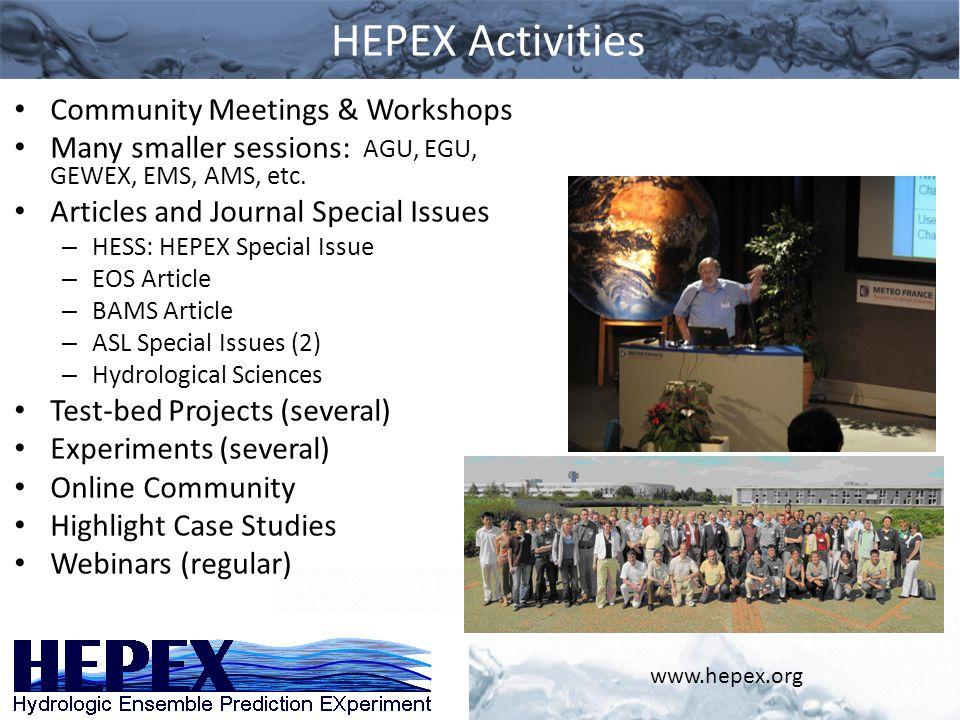 HEPEX Activities www.hepex.org Community Meetings & Workshops Many smaller sessions: AGU, EGU, GEWEX, EMS, AMS, etc. Articles and Journal Special Issu