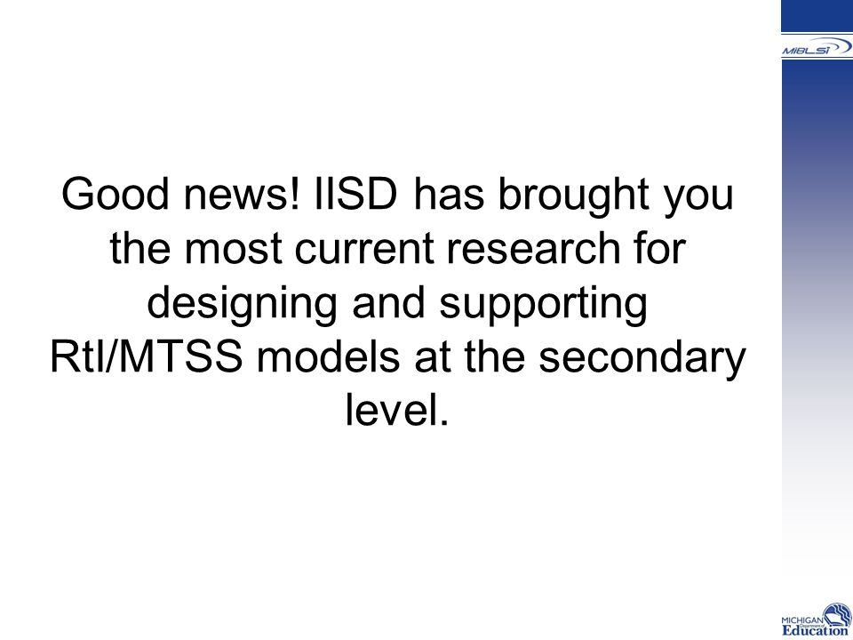 Good news! IISD has brought you the most current research for designing and supporting RtI/MTSS models at the secondary level.