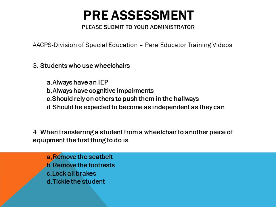 PRE ASSESSMENT PLEASE SUBMIT TO YOUR ADMINISTRATOR AACPS-Division of Special Education – Para Educator Training Videos 3.