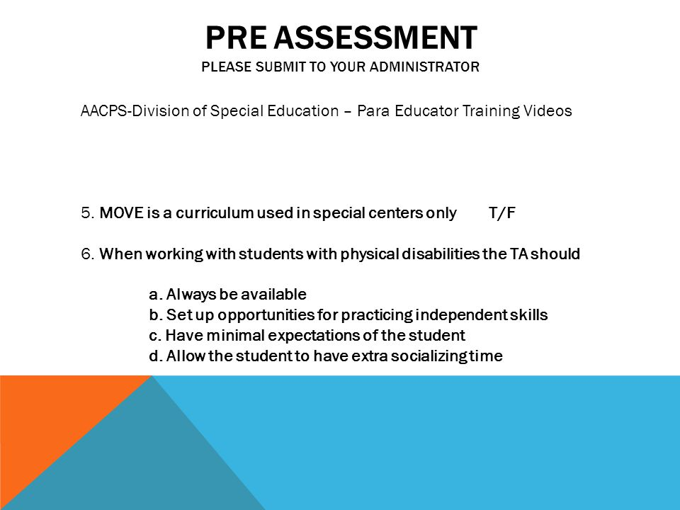 PRE ASSESSMENT PLEASE SUBMIT TO YOUR ADMINISTRATOR AACPS-Division of Special Education – Para Educator Training Videos 5.
