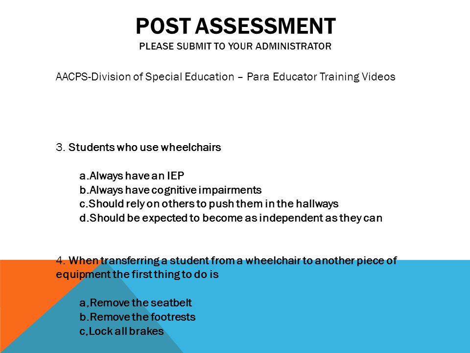 POST ASSESSMENT PLEASE SUBMIT TO YOUR ADMINISTRATOR AACPS-Division of Special Education – Para Educator Training Videos 3.