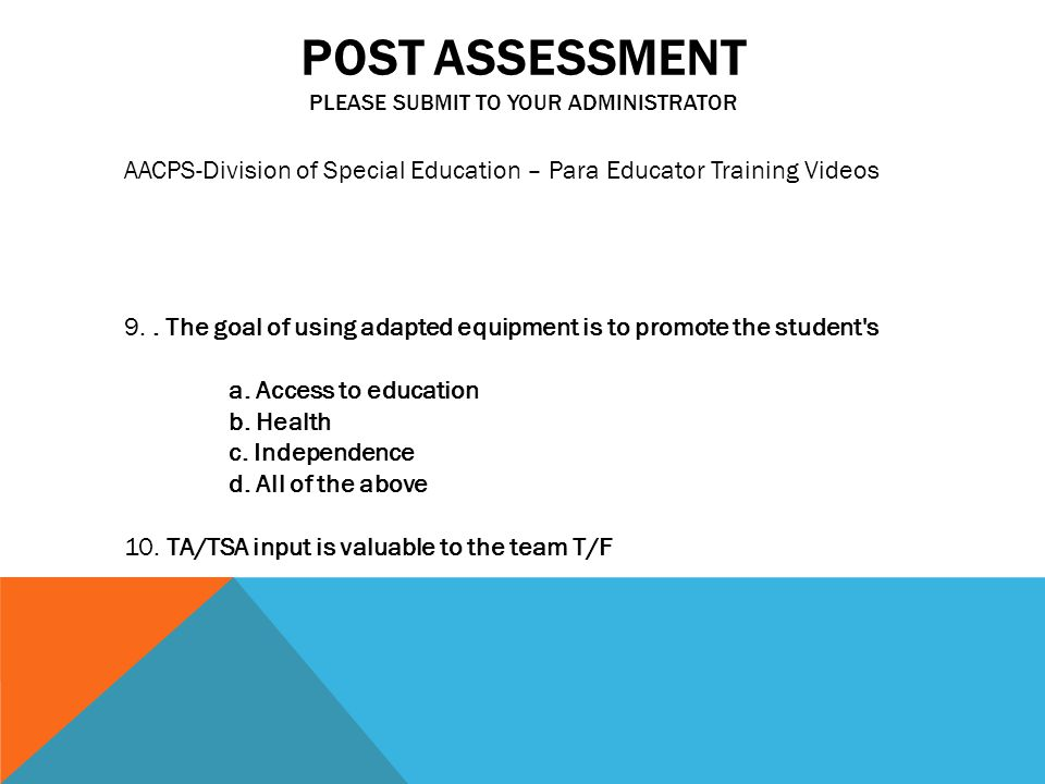 POST ASSESSMENT PLEASE SUBMIT TO YOUR ADMINISTRATOR AACPS-Division of Special Education – Para Educator Training Videos 9..