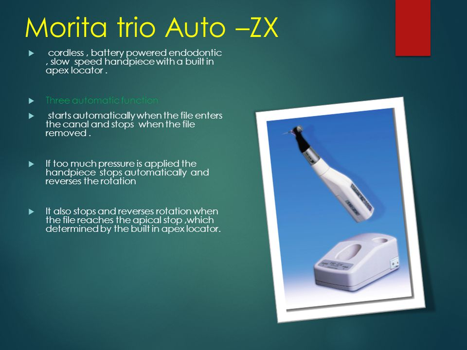 Morita trio Auto –ZX  cordless, battery powered endodontic, slow speed handpiece with a built in apex locator.  Three automatic function  starts au