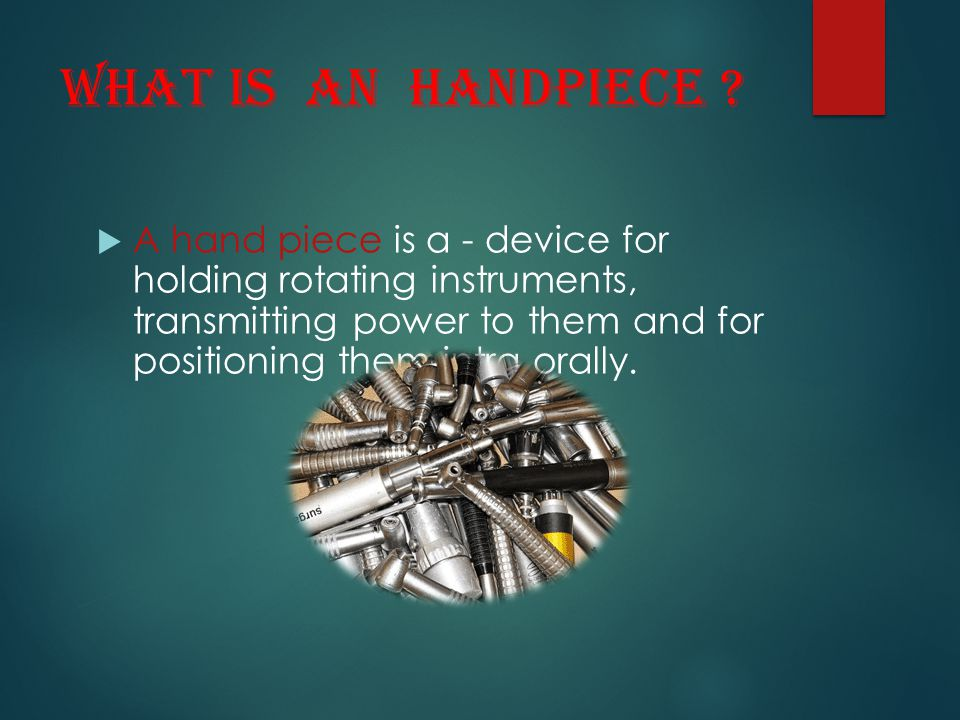 What is an handpiece ?  A hand piece is a - device for holding rotating instruments, transmitting power to them and for positioning them intra orally