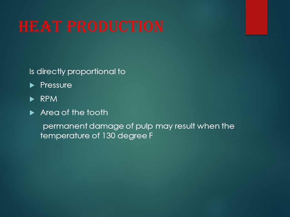Heat production Is directly proportional to  Pressure  RPM  Area of the tooth permanent damage of pulp may result when the temperature of 130 degre