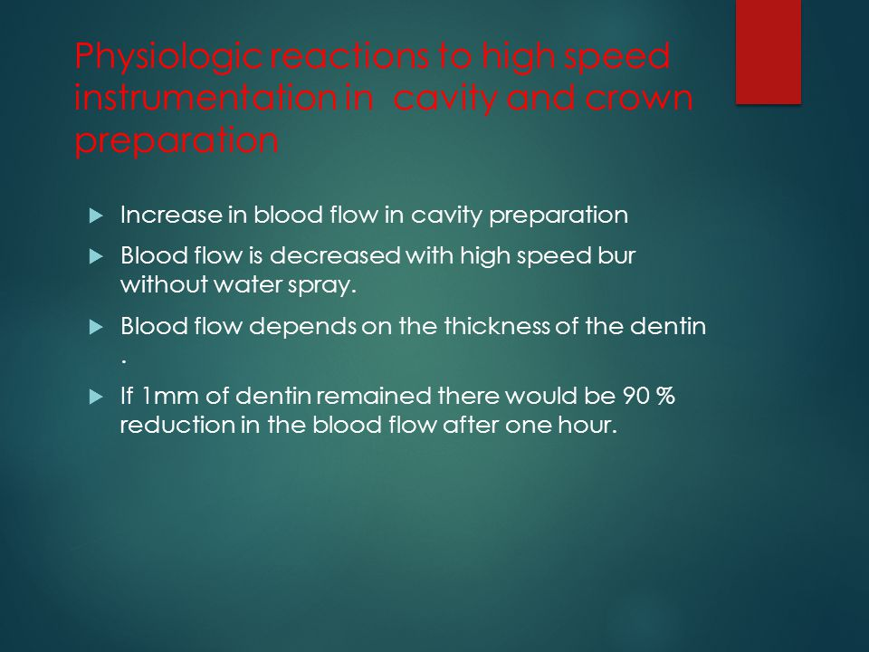 Physiologic reactions to high speed instrumentation in cavity and crown preparation  Increase in blood flow in cavity preparation  Blood flow is dec