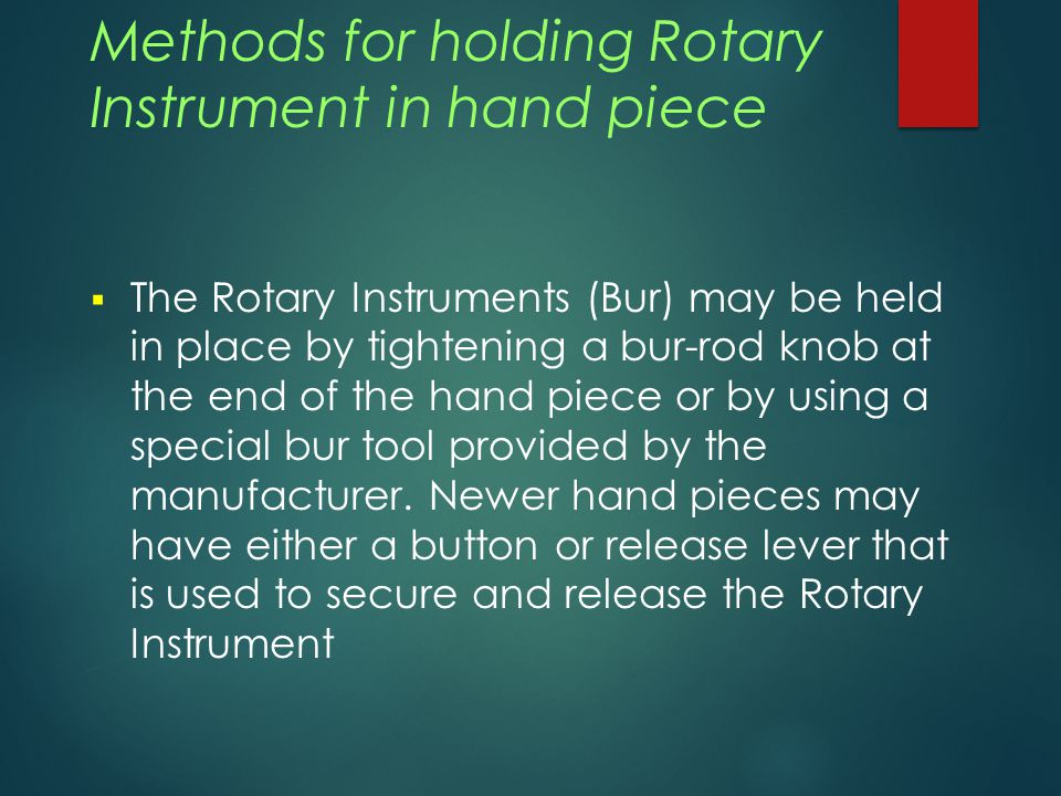 Methods for holding Rotary Instrument in hand piece  The Rotary Instruments (Bur) may be held in place by tightening a bur-rod knob at the end of the