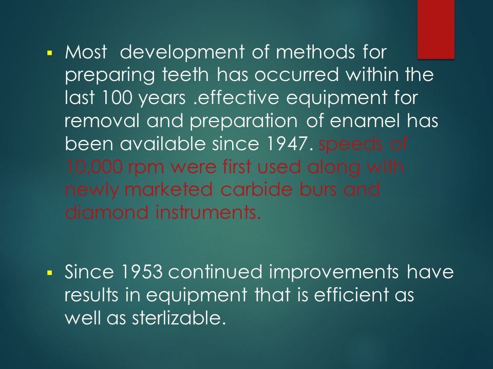  Most development of methods for preparing teeth has occurred within the last 100 years.effective equipment for removal and preparation of enamel has
