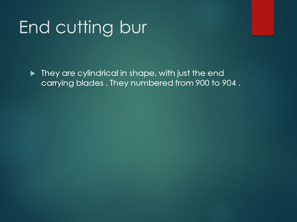 End cutting bur  They are cylindrical in shape, with just the end carrying blades. They numbered from 900 to 904.