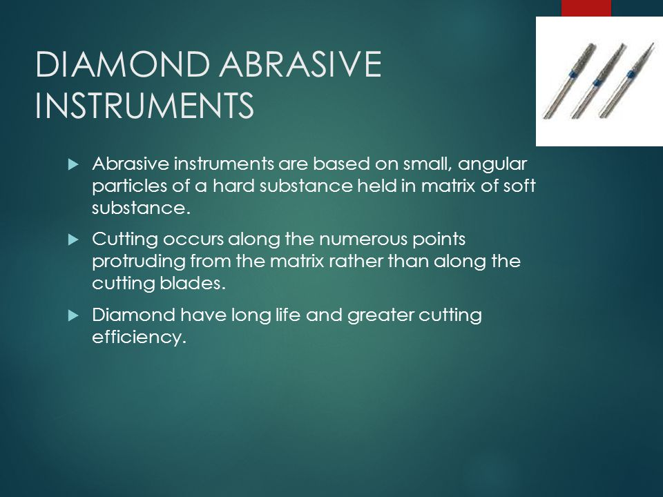 DIAMOND ABRASIVE INSTRUMENTS  Abrasive instruments are based on small, angular particles of a hard substance held in matrix of soft substance.  Cutt
