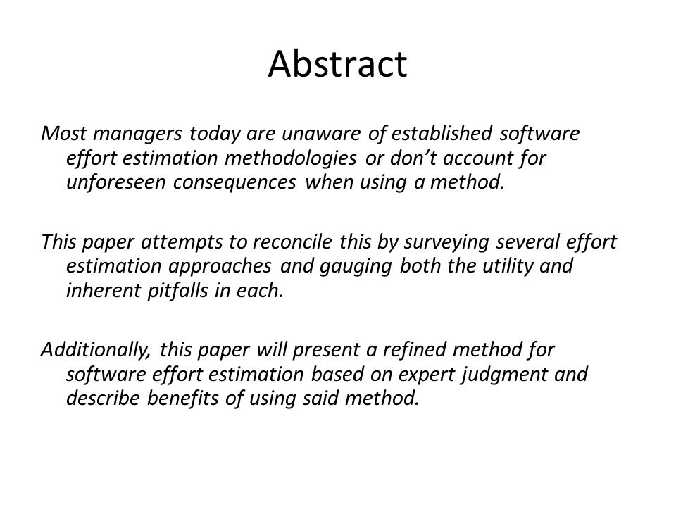 Abstract Most managers today are unaware of established software effort estimation methodologies or don't account for unforeseen consequences when using a method.