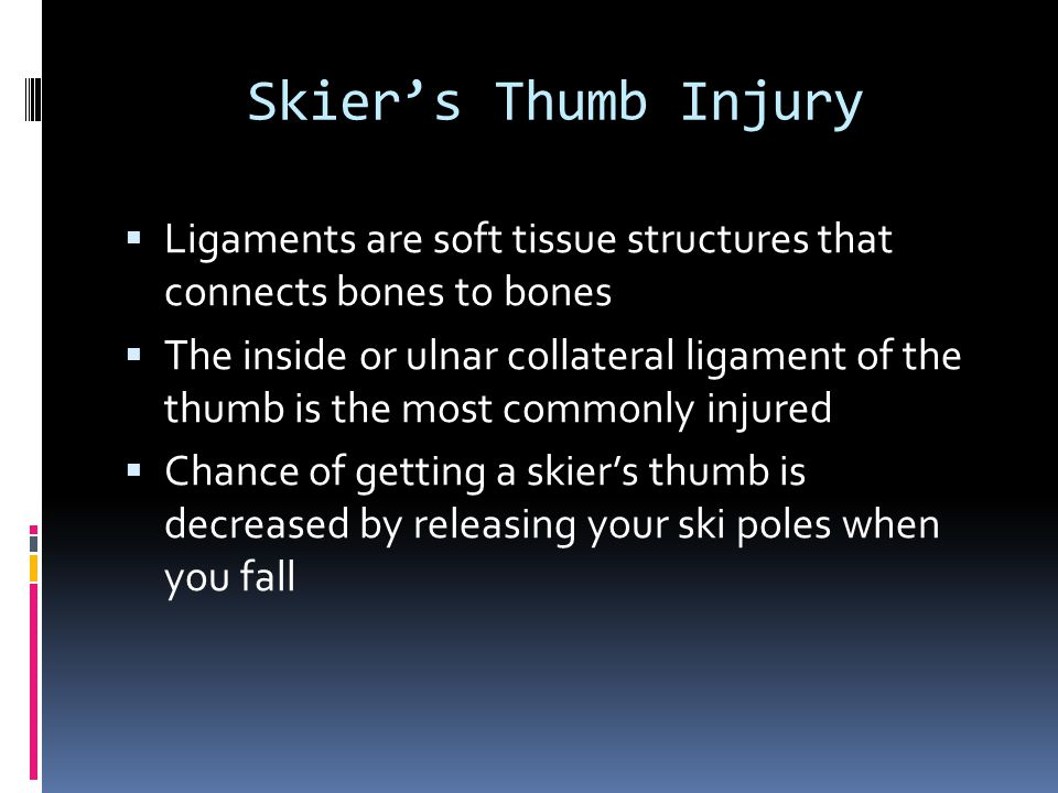Skier's Thumb Injury  Ligaments are soft tissue structures that connects bones to bones  The inside or ulnar collateral ligament of the thumb is the