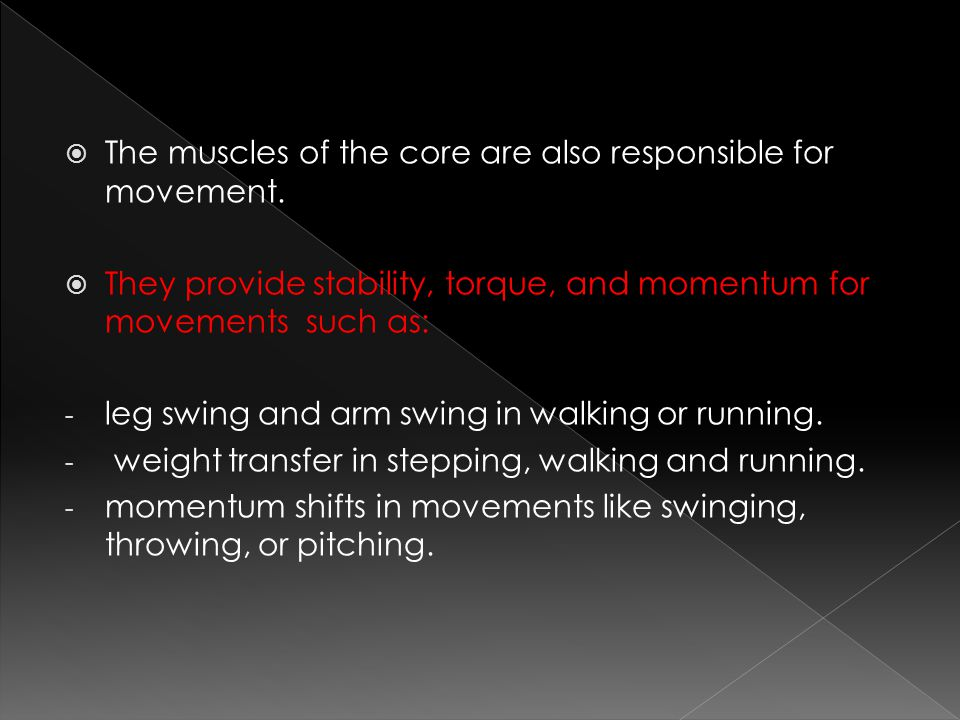  The muscles of the core are also responsible for movement.