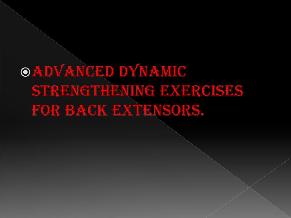  Advanced dynamic strengthening exercises for back extensors.