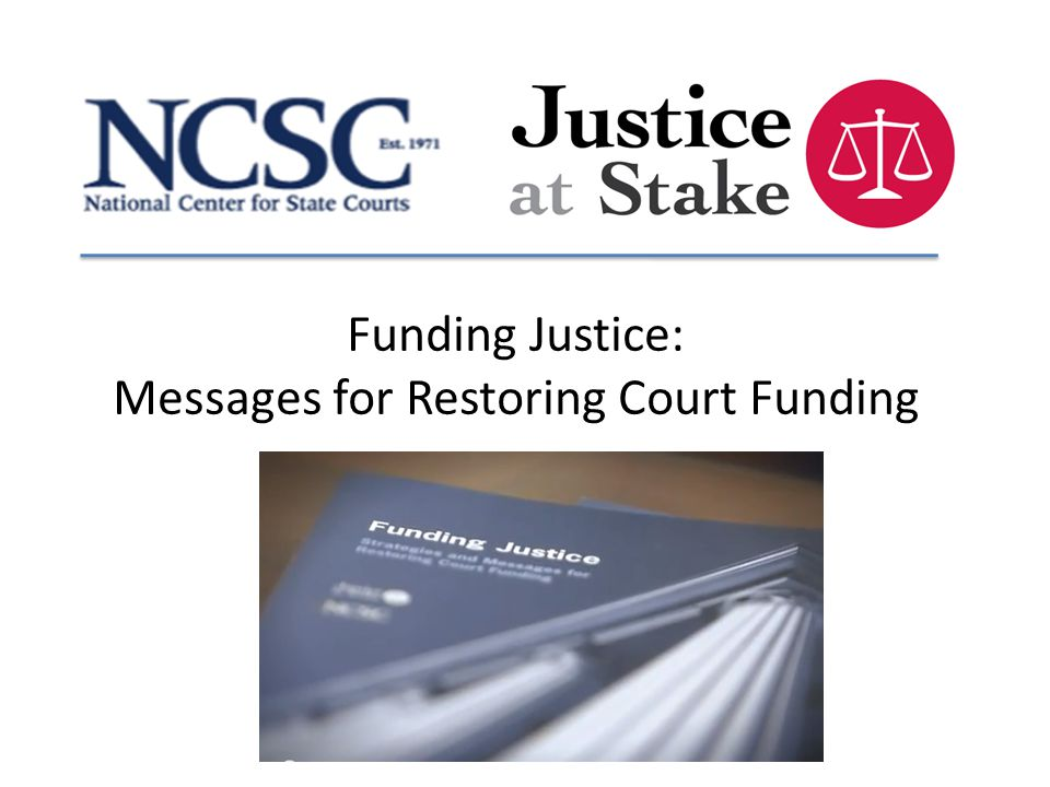 Funding Justice: Messages for Restoring Court Funding