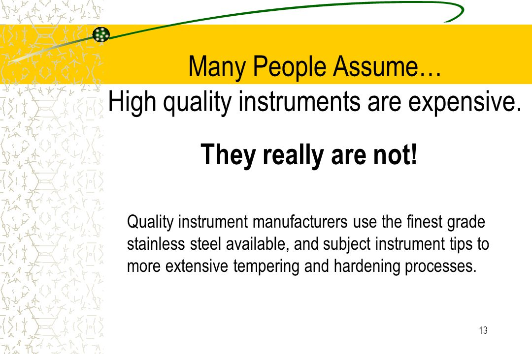 13 Many People Assume… High quality instruments are expensive.