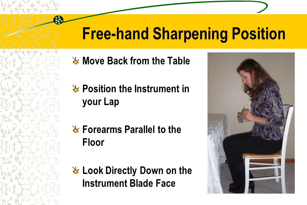 28 Move Back from the Table Position the Instrument in your Lap Forearms Parallel to the Floor Look Directly Down on the Instrument Blade Face Free-ha