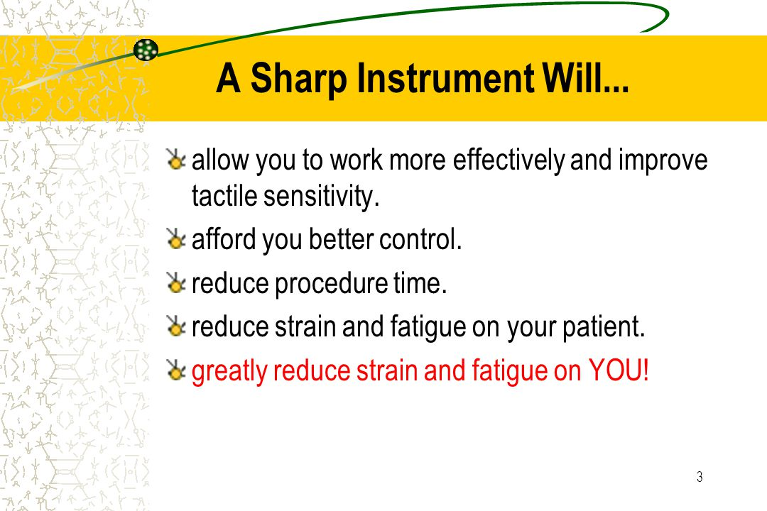 3 A Sharp Instrument Will... allow you to work more effectively and improve tactile sensitivity.