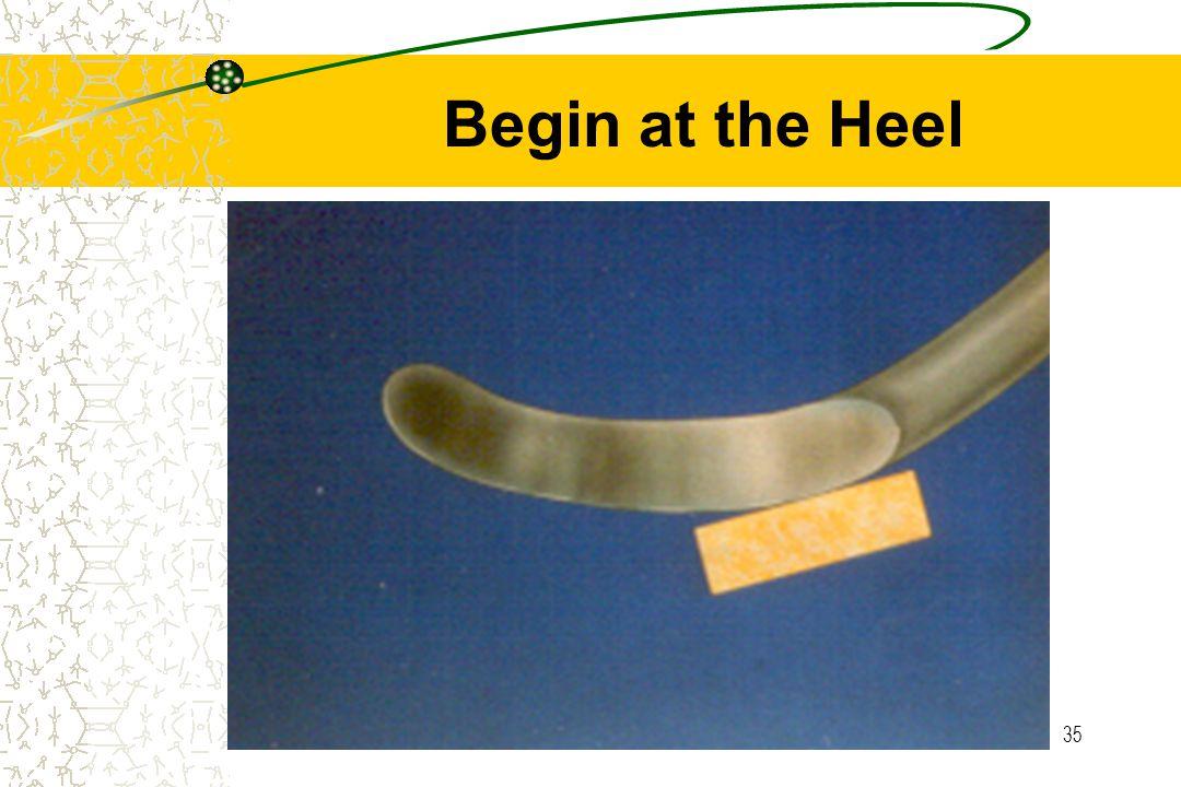 35 Begin at the Heel
