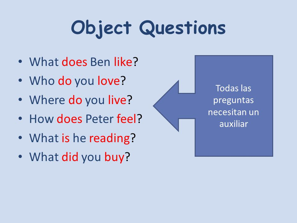 Subject Questions (Sujeto) Who loves you.Who saw you.