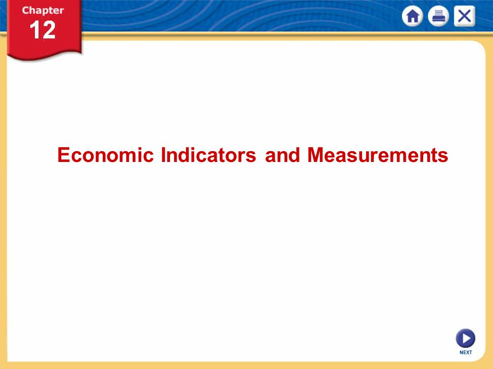NEXT Chapter 12: Economic Indicators and Measurements KEY CONCEPT National income accounting uses statistical measures of income, spending, and output to help people understand what is happening to a country's economy.