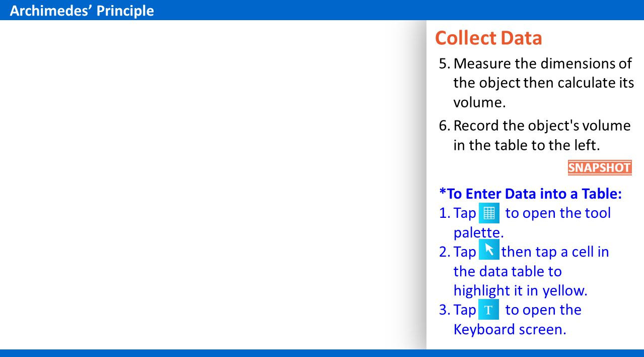 *To Enter Data into a Table: 1.Tap to open the tool palette.