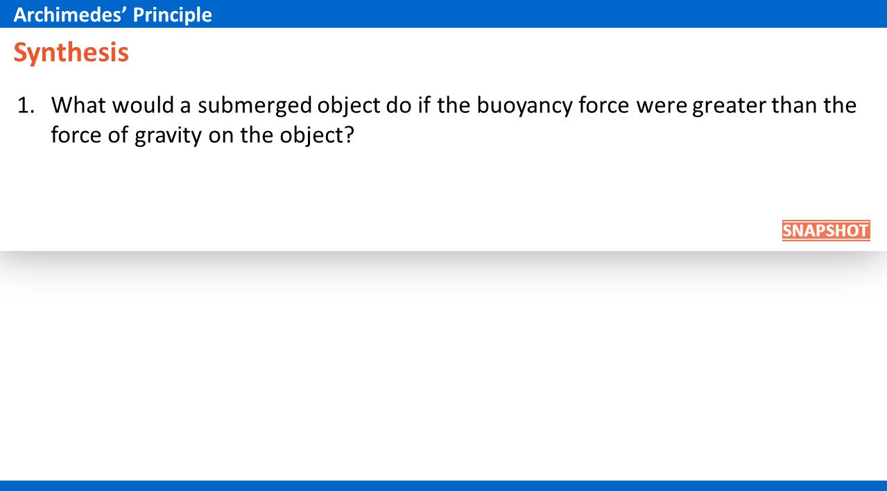Synthesis 1.What would a submerged object do if the buoyancy force were greater than the force of gravity on the object.