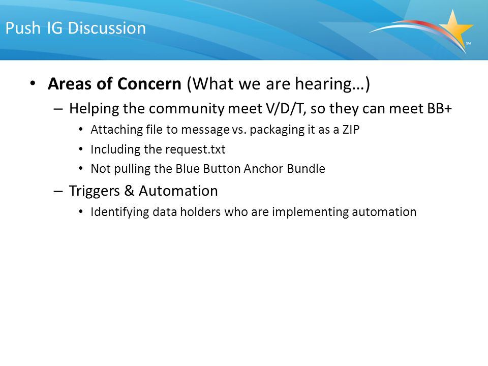 Push IG Discussion Areas of Concern (What we are hearing…) – Helping the community meet V/D/T, so they can meet BB+ Attaching file to message vs.