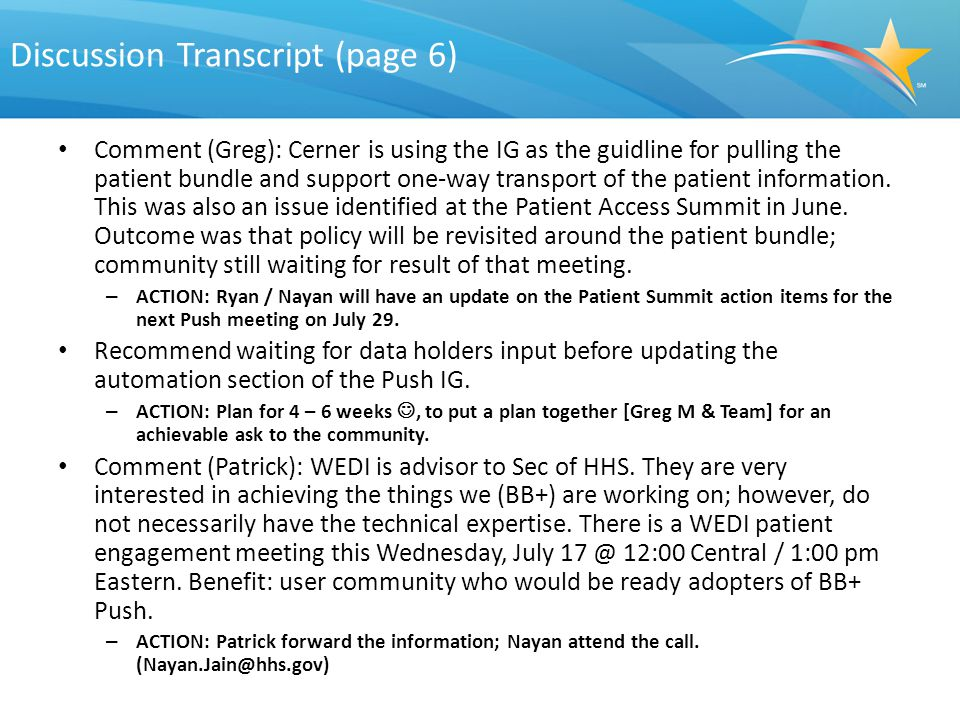 Discussion Transcript (page 6) Comment (Greg): Cerner is using the IG as the guidline for pulling the patient bundle and support one-way transport of the patient information.