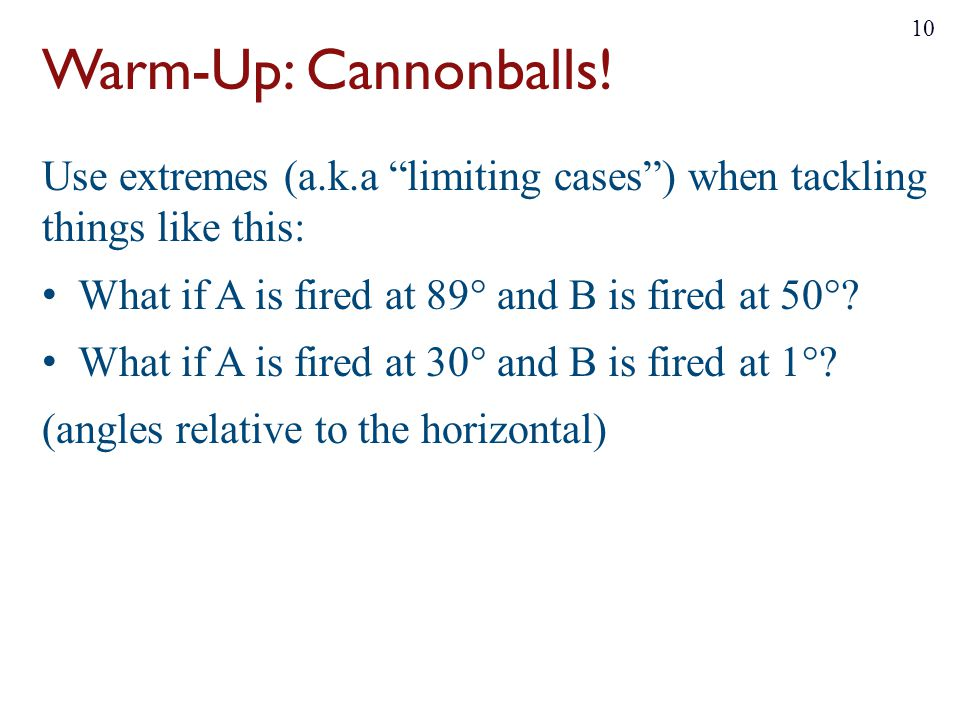"""Warm-Up: Cannonballs! Use extremes (a.k.a """"limiting cases"""") when tackling things like this: What if A is fired at 89° and B is fired at 50°? What if A"""