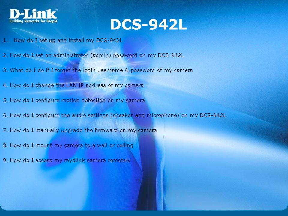 DCS-942L 1.How do I set up and install my DCS-942L 2. How do I set an administrator (admin) password on my DCS-942L 3. What do I do if I forget the lo