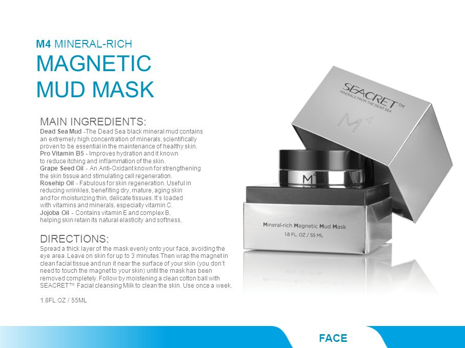FACE MAIN INGREDIENTS: Dead Sea Mud -The Dead Sea black mineral mud contains an extremely high concentration of minerals, scientifically proven to be essential in the maintenance of healthy skin.