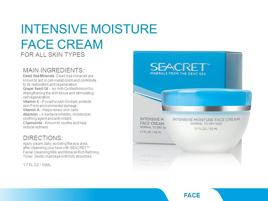 FACE MAIN INGREDIENTS: Dead Sea Minerals -Dead Sea minerals are known to aid in cell metabolism and contribute to its restoration and regeneration. Gr